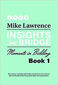 Insights On Bridge by Mike Lawrence - Moments in the Bidding Book 1